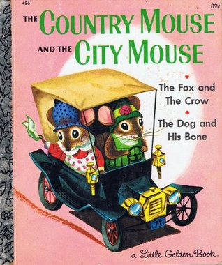 The Country Mouse and the City Mouse; The Fox and the Crow; T... by Patricia M. Scarry