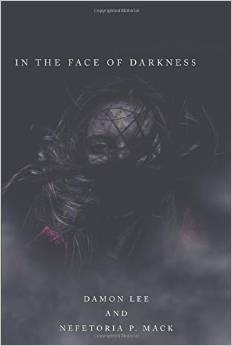 In the Face of Darkness by Damon Lee