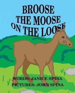 Broose the Moose on the Loose by Janice Spina