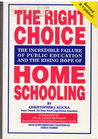 The Right Choice: The Incredible Failure of Public Education and  the Rising Hope of Home Schooling