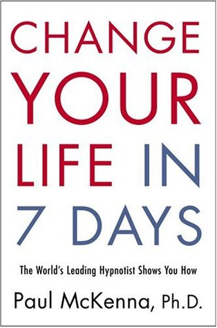 Change Your Life in Seven Days by Paul McKenna