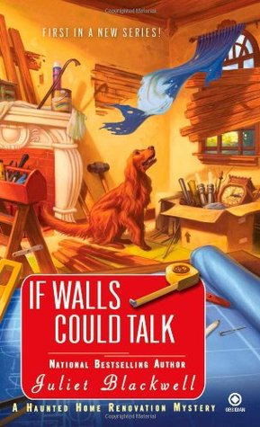 If Walls Could Talk by Juliet Blackwell