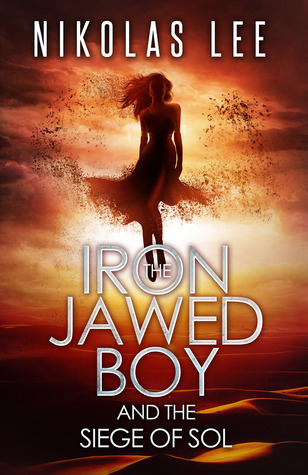 The Iron-Jawed Boy and the Siege of Sol by Nikolas Lee