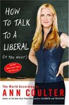 How to Talk to a Liberal (If You Must): The World According to Ann Coulter