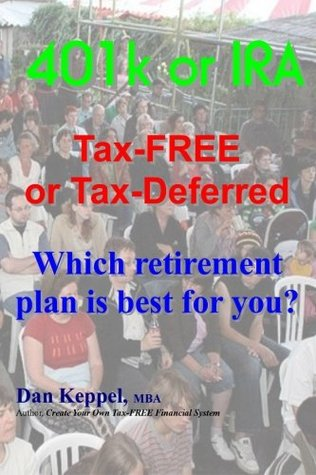 401k or IRA Tax-FREE or Tax-Deferred: Which retirement plan is best for you?  by  Dan Keppel