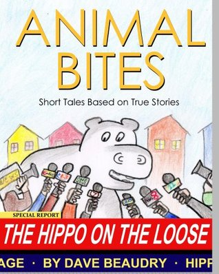 Animal Bites: The Hippo on the Loose  by  Dave Beaudry