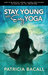 Stay Young with Easy Yoga: How to be Healthy, Strong, Flexible and Focused in your 50s, 60s, 70s, and Beyond