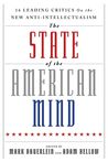 The State of the American Mind: 16 Leading Critics on the New Anti-Intellectualism