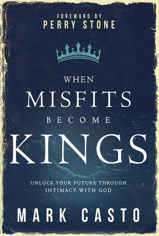 When Misfits Become Kings by Mark Casto
