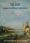 The East: Imagined, Experienced, Remembered: Orientalist Nineteenth Century Painting