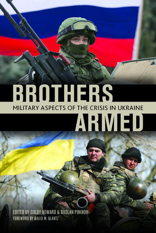 Brothers Armed: Military Aspects of the Crisis in Ukraine