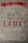 Have You Seen the Lamb?: The Story of The First Passover and The Last Supper