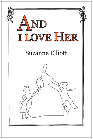 And I Love Her by Suzanne Elliott