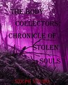 THE BODY COLLECTORS. Disappearing & Missing People. A CHRONICLE OF STOLEN SOULS. True Accounts & Mounting Evidence.