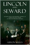 Lincoln and Seward: Remarks upon the Memorial Address of Charles Francis Adams on the Late William H. Seward