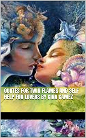 Quotes for Twin Flames and Self Help for Lovers By Gina gamez (Guide quotes Book 1)  by  gina Gamez