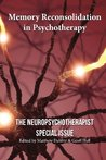 Memory Reconsolidation in Psychotherapy: The Neuropsychotherapist Special Issue