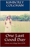 One Last Good Day by Kimberly  Coleman