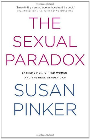 The Sexual Paradox: Extreme Men, Gifted Women and the Real Gender Gap