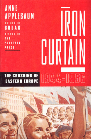 Iron Curtain : The Crushing of Eastern Europe, 1945-1956