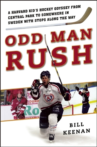 Odd Man Rush: A Harvard Kid's Hockey Odyssey from Central Park to Somewhere in Sweden—with Stops along the Way