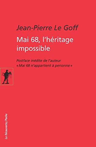 Mai 68, lhéritage impossible  by  Jean-Pierre Le Goff