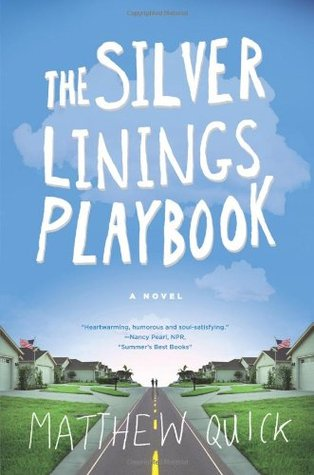 The Silver Linings Playbook by Matthew Quick