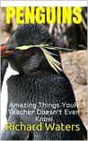 PENGUINS: Amazing Fun Facts, Pictures, and Other Things about Penguins That Even Your Teacher Doesn't Know (Children's Books About Sea Life Book 2)
