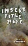 Insert Title Here by Tehani Wessely