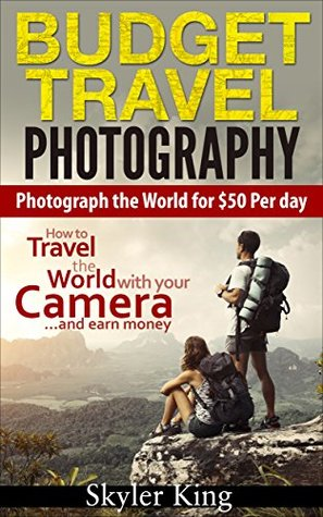 Budget Travel Photography: Photograph the World for $50 Per day  by  Skyler King