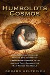 Humboldt's Cosmos: Alexander von Humboldt and the Latin American Journey that Changed the Way We Se