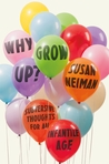 Why Grow Up?: Subversive Thoughts for an Infantile Age