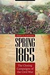 Spring 1865: The Closing Campaigns of the Civil War (Great Campaigns of the Civil War)