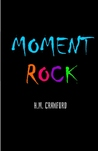 Moment Rock by H.M. Crawford