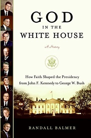 God in the White House by Randall Balmer