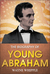 Young Abraham : A complete biography