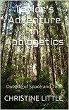 Taylor's Adventure in Apologetics: Outside of Space and Time