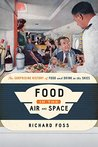 Food in the Air and Space: The Surprising History of Food and Drink in the Skies (Food on the Go)