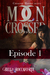 Moon Crossed, Episode #1 by Bella Roccaforte