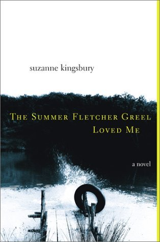 The Summer Fletcher Greel Loved Me by Suzanne Kingsbury