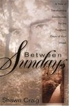 Between Sundays: A Year of Transforming Devotionals for the Toughest Days of Your Week