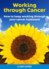 Working Through Cancer: How to keep working through your cancer treatment