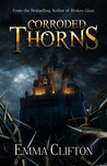 Corroded Thorns by Emma Clifton