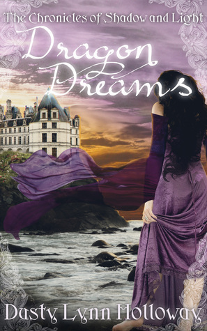 Dragon Dreams (The Chronicles of Shadow and Light) Book 1 by Dusty Lynn Holloway