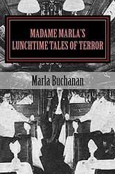 Madame Marla's Lunchtime Tales of Terror by Marla Buchanan
