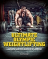 Ultimate Olympic Weightlifting: A Complete Guide from Beginning to Gold Medal