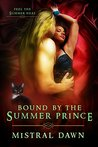 Bound by the Summer Prince by Mistral Dawn