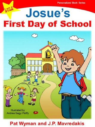 Josues First Day of School (I am a STAR Personalized Book Series 1)  by  Pat Wyman