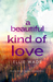 A Beautiful Kind of Love by Ellie Wade