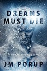 Dreams Must Die: An Action-Packed Dystopian Sci-Fi Techno-Thriller of the Far Future